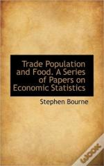 Trade Population And Food. A Series Of P