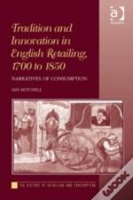 Tradition And Innovation In English Retailing, 1700 To 1850