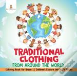 Traditional Clothing From Around The World - Coloring Book For Grade 1 | Children'S Explore The World Books