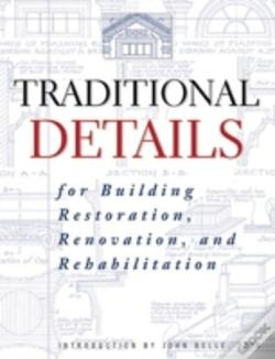Wook.pt - Traditional Details For Building Restoration, Renovation And Rehabilitation From The 1932-51 Editions Of