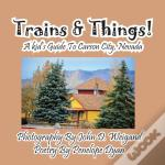Trains & Things! A Kid'S Guide To Carson City, Nevada