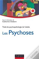 Traité De Psycholopathologie De L'Adulte T.3 ; Les Psychoses
