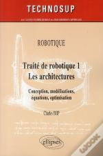 Traité De Robotique T.1 ; Les Architectures ; Conception, Modelisations, Équations, Optimisation
