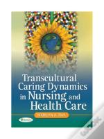 Transcultural Caring Dynamics In Nursing And Health Care