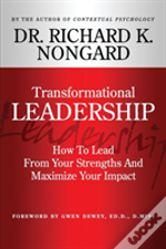 Transformational Leadership How To Lead From Your Strengths And Maximize Your Impact