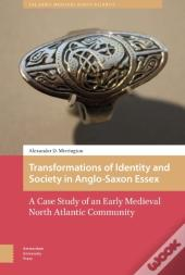 Transformations Of Identity And Society In Anglo-Saxon Essex