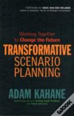 Transformative Scenario Planning: Creating New Futures When Things Aren'T Working