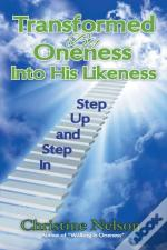 Transformed By Oneness Into His Likeness