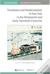 Translation And Modernization In East Asia In The Nineteenth And Early Twentieth Centuries