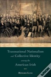 Transnational Nationalism And Collective Identity Among The American Irish