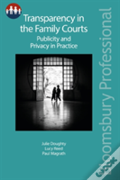 Transparency In The Family Courts: Publicity And Privacy In Practice