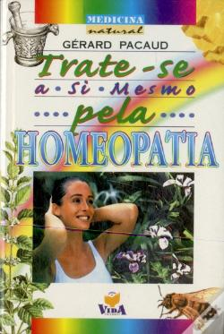 Wook.pt - Trate-se a Si Mesmo Pela Homeopatia