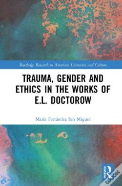 Wook.pt - Trauma, Gender And Ethics In The Works Of E.L. Doctorow