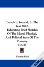 Travels In Ireland, In The Year 1822: Ex