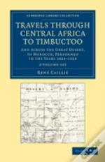 Travels Through Central Africa To Timbuctoo 2 Volume Set