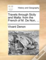 Travels Through Sicily And Malta: From The French Of M. De Non, ...