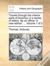 Travels Through The Interior Parts Of America; In A Series Of Letters. By An Officer. A New Edition. ...  Volume 1 Of 2