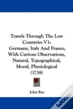 Travels Through The Low Countries V1: Ge