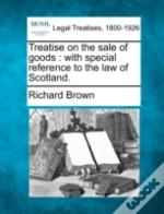 Treatise On The Sale Of Goods : With Special Reference To The Law Of Scotland.