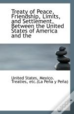 Treaty Of Peace, Friendship, Limits, And Settlement, Between The United States Of America