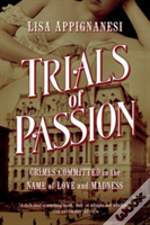 Trials Of Passion - Crimes Committed In The Name Of Love And Madness