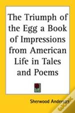 Triumph Of The Egg A Book Of Impressions From American Life In Tales And Poems