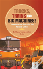 Trucks, Trains And Big Machines! Transportation Books For Kids Revised Edition | Children'S Transportation Books