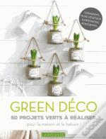 Truffaut : 50 Projets Green Deco Inratables