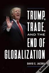 Trump, Trade, And The End Of Globalization