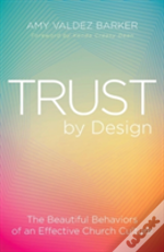 Trust By Design: The Beautiful Behaviors Of An Effective Church Culture