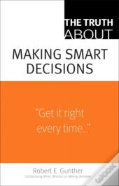 Truth About Making Smart Decisions