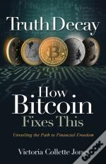 Truth Decay How Bitcoin Fixes This