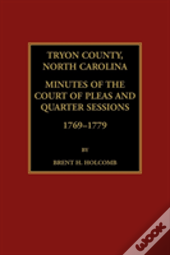 Tryon County, North Carolina Minutes Of The Court Of Pleas And Quarter Sessions, 1769-1779