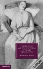 Tuberculosis And The Victorian Literary Imagination