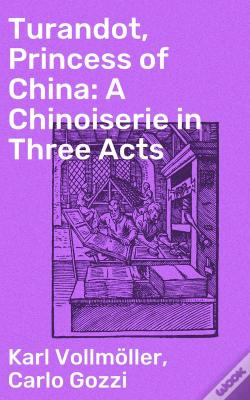 Wook.pt - Turandot, Princess Of China: A Chinoiserie In Three Acts