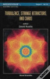 Turbulence, Strange Attractors And Chaos