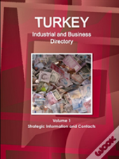 Turkey Industrial And Business Directory Volume 1 Strategic Information And Contacts