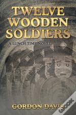 Twelve Wooden Soldiers: A Lunch Time Novel