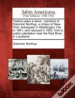 Twelve Years A Slave : Narrative Of Solomon Northup, A Citizen Of New-York, Kidnapped In Washington City In 1841, And Rescued In 1853, From A Cotton P