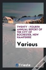 Twenty - Fourth Annual Report Of The City Of Rochester, New Hampshire