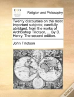 Wook.pt - Twenty Discourses On The Most Important Subjects; Carefully Abridged, From The Works Of Archbishop Tillotson, ... By D. Henry. The Second Edition.
