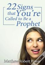 Twenty-Two Signs That You'Re Called To Be A Prophet