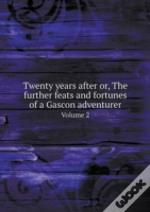 Twenty Years After Or, The Further Feats And Fortunes Of A Gascon Adventurer Volume 2