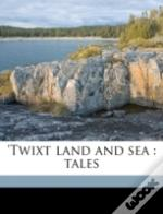 'Twixt Land And Sea : Tales