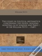 Two Essays In Political Arithmetick Concerning The People, Housing, Hospitals, & Of London And Paris /, By Sir William Petty ... (1687)
