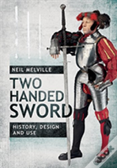 Two Handed Sword History, Design And Use