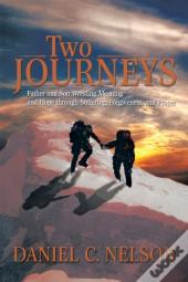 Two Journeys: Father And Son Wresting Meaning And Hope Through Suffering, Forgiveness, And Prayer