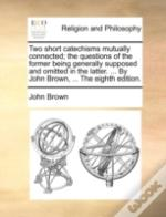 Two Short Catechisms Mutually Connected;