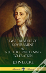 Two Treatises Of Government And A Letter Concerning Toleration (Hardcover)