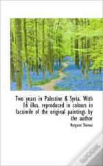 Two Years In Palestine & Syria. With 16